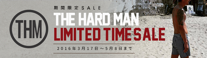 The Hard Man SPRING SALE 開催中! 3月17日〜5月8日まで